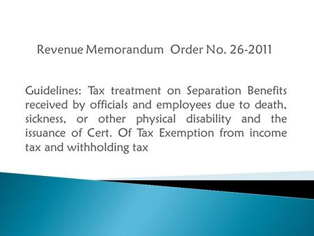 Guidelines: Tax treatment on Separation Benefits received by officials and employees due to death, sickness, or other physical disability and the issuance.