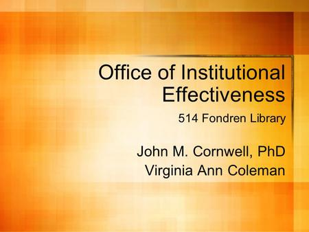 Office of Institutional Effectiveness 514 Fondren Library John M. Cornwell, PhD Virginia Ann Coleman.