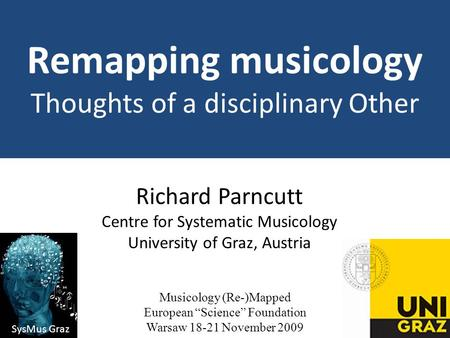 Remapping musicology Thoughts of a disciplinary Other Richard Parncutt Centre for Systematic Musicology University of Graz, Austria Musicology (Re-)Mapped.
