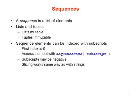 Sequences A sequence is a list of elements Lists and tuples