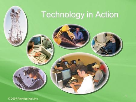 © 2007 Prentice-Hall, Inc. 1 Technology in Action.