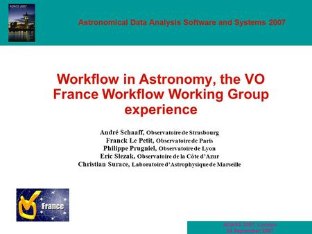 Journée Calculs et Données distribués André Schaaff – 6 mai 2003 ADASS 2007, London 24 September 2007 Workflow in Astronomy, the VO France Workflow Working.