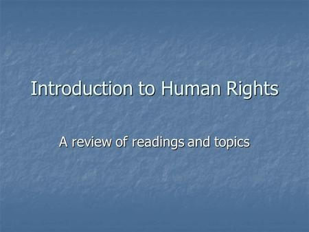 Introduction to Human Rights A review of readings and topics.