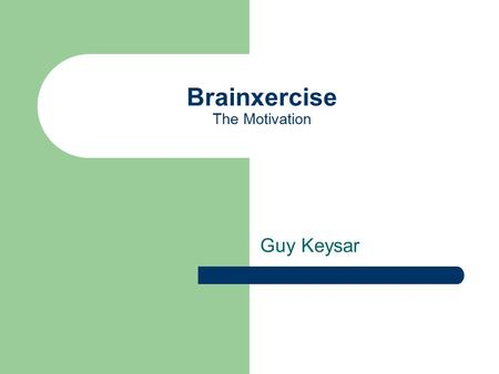 Brainxercise The Motivation Guy Keysar. Your brain is slowing down! Computer games can solve this problem! But Brainxercise is more than just games… 0.