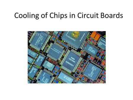 Cooling of Chips in Circuit Boards. Problem One way to cool chips mounted on circuit boards is to encapsulate the boards in metal frames that provide.