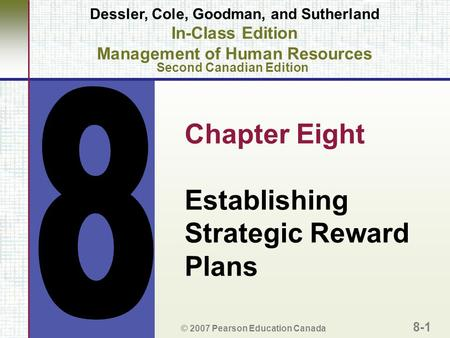 Chapter Eight Establishing Strategic Reward Plans © 2007 Pearson Education Canada 8-1 Dessler, Cole, Goodman, and Sutherland In-Class Edition Management.