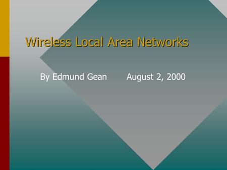 Wireless Local Area Networks By Edmund Gean August 2, 2000.