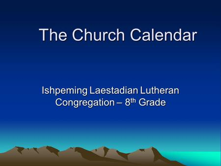 The Church Calendar Ishpeming Laestadian Lutheran Congregation – 8 th Grade.