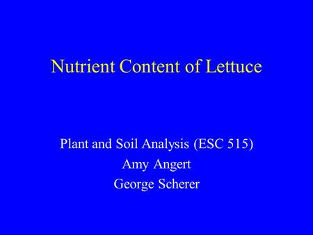 Nutrient Content of Lettuce Plant and Soil Analysis (ESC 515) Amy Angert George Scherer.
