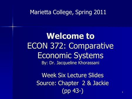 1 Welcome to ECON 372: Comparative Economic Systems By: Dr. Jacqueline Khorassani Week Six Lecture Slides Source: Chapter 2 & Jackie (pp 43-) Marietta.