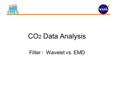 CO 2 Data Analysis Filter : Wavelet vs. EMD. EMD as Filter.