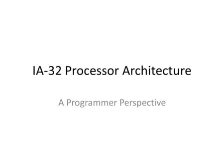 IA-32 Processor Architecture A Programmer Perspective.
