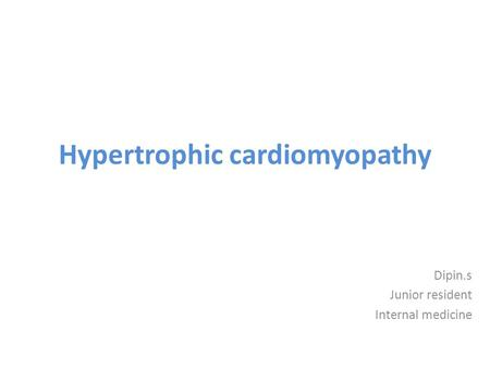 Hypertrophic cardiomyopathy Dipin.s Junior resident Internal medicine.