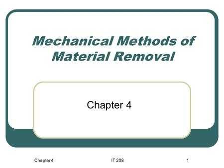 Chapter 4IT 2081 Mechanical Methods of Material Removal Chapter 4.