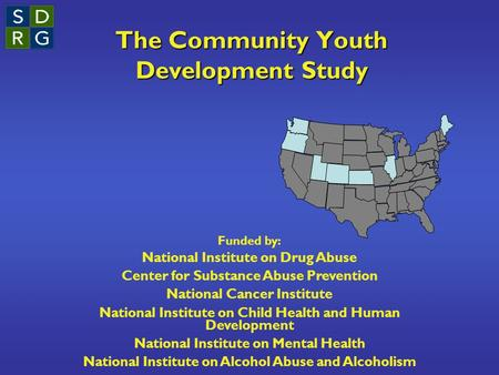 The Community Youth Development Study Funded by: National Institute on Drug Abuse Center for Substance Abuse Prevention National Cancer Institute National.