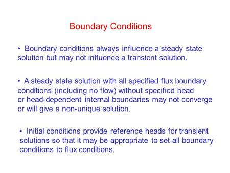 Boundary Conditions A steady state solution with all specified flux boundary conditions (including no flow) without specified head or head-dependent internal.