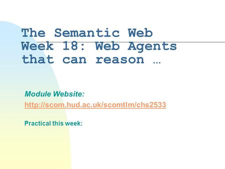 The Semantic Web Week 18: Web Agents that can reason … Module Website:  Practical this week: