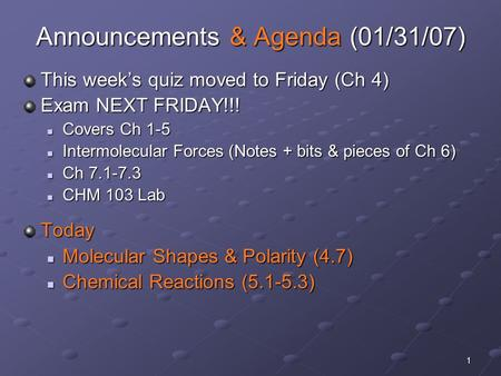 1 Announcements & Agenda (01/31/07) This week's quiz moved to Friday (Ch 4) Exam NEXT FRIDAY!!! Covers Ch 1-5 Covers Ch 1-5 Intermolecular Forces (Notes.