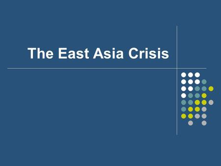"The East Asia Crisis. Prior to the Crisis ""The Asian Miracle"" $94.1 billion dollars flowed into East Asia between 1991 and 1997 Growth was fueled by export."