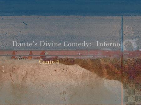 "Dante's Divine Comedy: Inferno Canto 4. Dante awakens from fainting in Canto 3 Limbo Not exactly a punishment, but rather ""not belonging to the club"""