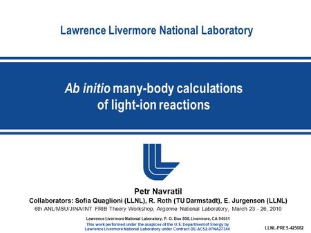 Lawrence Livermore National Laboratory Ab initio many-body calculations of light-ion reactions LLNL-PRES-425682 Lawrence Livermore National Laboratory,