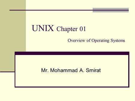 UNIX Chapter 01 Overview of Operating Systems Mr. Mohammad A. Smirat.