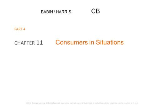 BABIN / HARRIS CB Consumers in Situations CHAPTER 11 ©2012 Cengage Learning. All Rights Reserved. May not be scanned, copied or duplicated, or posted to.