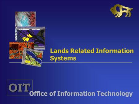 OIT Office of Information Technology Lands Related Information Systems.