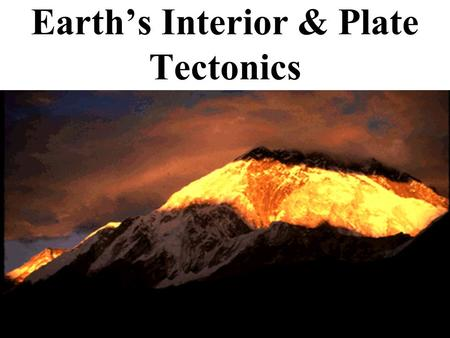 Earth's Interior & Plate Tectonics Inside the Earth.