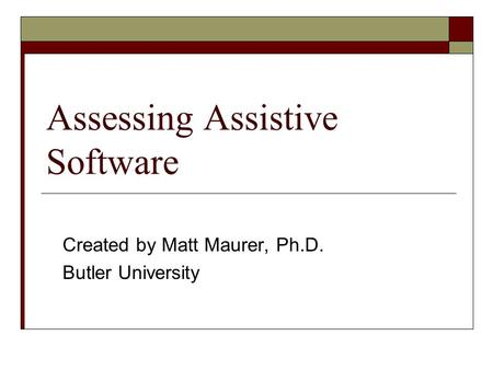 Assessing Assistive Software Created by Matt Maurer, Ph.D. Butler University.