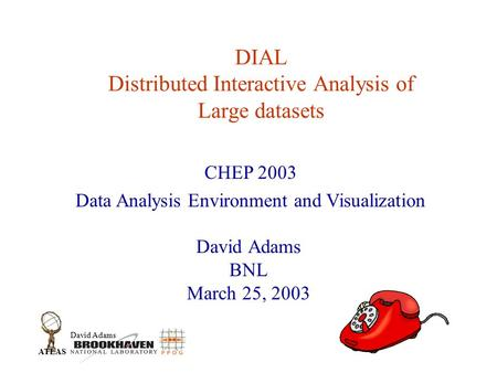 David Adams ATLAS DIAL Distributed Interactive Analysis of Large datasets David Adams BNL March 25, 2003 CHEP 2003 Data Analysis Environment and Visualization.