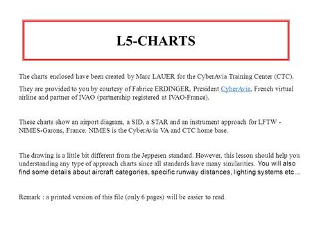 L5-CHARTS The charts enclosed have been created by Marc LAUER for the CyberAvia Training Center (CTC). They are provided to you by courtesy of Fabrice.