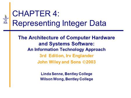 CHAPTER 4: Representing Integer Data The Architecture of Computer Hardware and Systems Software: An Information Technology Approach 3rd Edition, Irv Englander.