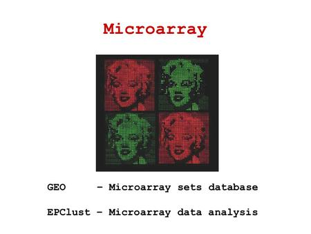 Microarray GEO – Microarray sets database EPClust – Microarray data analysis.