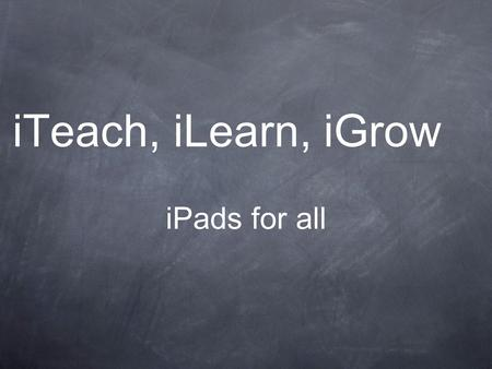 ITeach, iLearn, iGrow iPads for all. Pick your color!Pick your color!