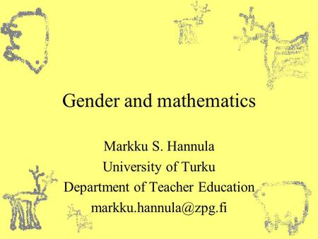 Gender and mathematics Markku S. Hannula University of Turku Department of Teacher Education