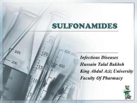 SULFONAMIDES Infectious Diseases Hussain Talal Bakhsh King Abdul Aziz University Faculty Of Pharmacy.