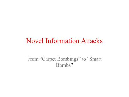 "Novel Information Attacks From ""Carpet Bombings"" to ""Smart Bombs"""