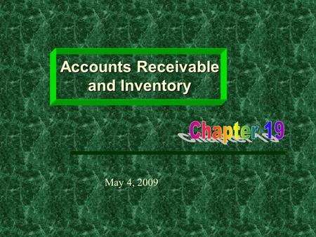 Accounts Receivable and Inventory May 4, 2009. Learning Objectives  How and why firms manage accounts receivable and inventory.  Computation of optimum.