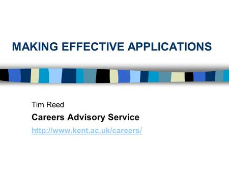 MAKING EFFECTIVE APPLICATIONS Tim Reed Careers Advisory Service  /