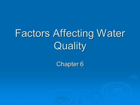 Factors Affecting Water Quality Chapter 6. Introduction  Many types of pollutants and many factors affecting the toxic effect of those pollutants  Factors.