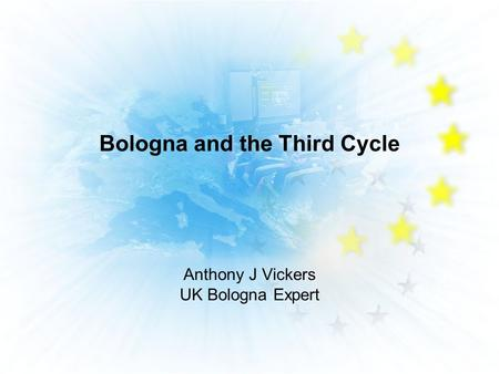 Bologna and the Third Cycle Anthony J Vickers UK Bologna Expert.