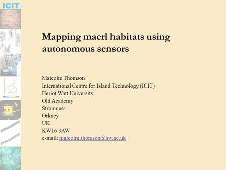 ICIT Mapping maerl habitats using autonomous sensors Malcolm Thomson International Centre for Island Technology (ICIT) Heriot Watt University Old Academy.