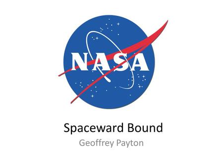 Spaceward Bound Geoffrey Payton. What is Spaceward Bound Program developed for future and current Science and Math Teachers to bring NASA related science.
