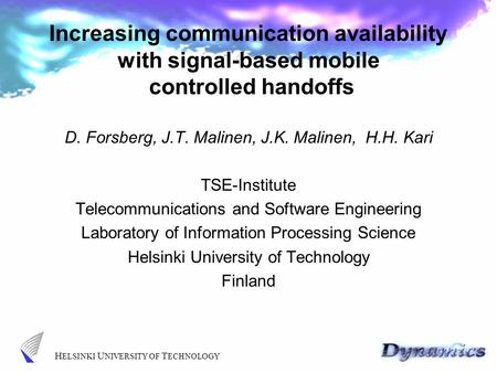 H ELSINKI U NIVERSITY OF T ECHNOLOGY Increasing communication availability with signal-based mobile controlled handoffs D. Forsberg, J.T. Malinen, J.K.