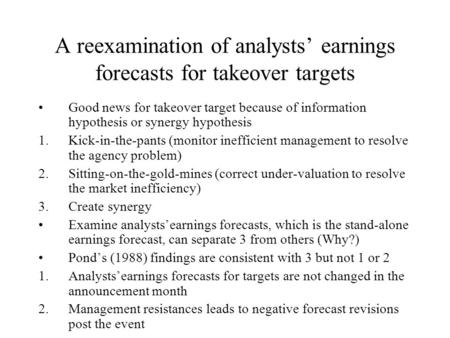 A reexamination of analysts' earnings forecasts for takeover targets Good news for takeover target because of information hypothesis or synergy hypothesis.