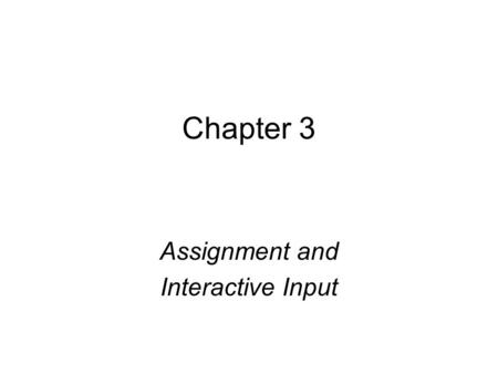 Chapter 3 Assignment and Interactive Input. 2 Objectives You should be able to describe: Assignment Operators Mathematical Library Functions Interactive.