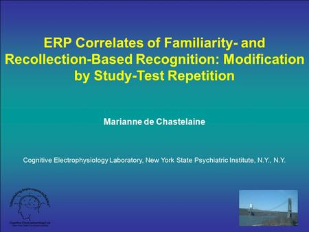 ERP Correlates of Familiarity- and Recollection-Based Recognition: Modification by Study-Test Repetition Marianne de Chastelaine Cognitive Electrophysiology.
