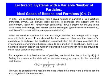 Lecture 23. Systems with a Variable Number of Particles. Ideal Gases of Bosons and Fermions (Ch. 7) In L22, we considered systems with a fixed number of.