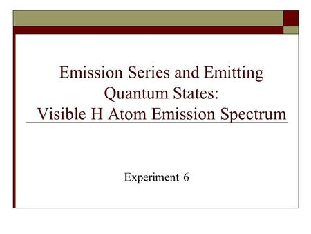 Emission Series and Emitting Quantum States: Visible H Atom Emission Spectrum Experiment 6.
